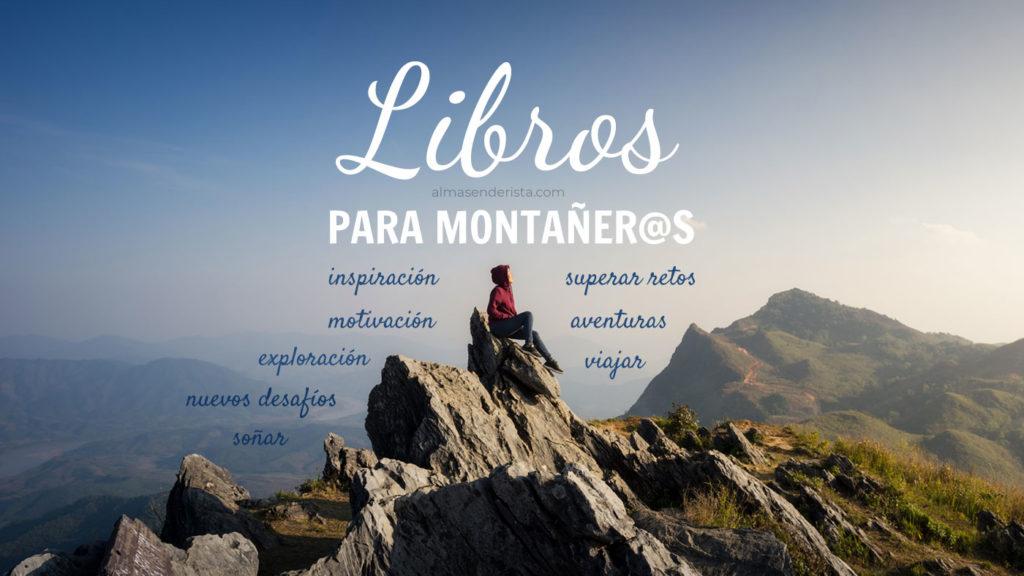 Libros para montañeros - aventura, motivación, inspiración, retos, desafíos